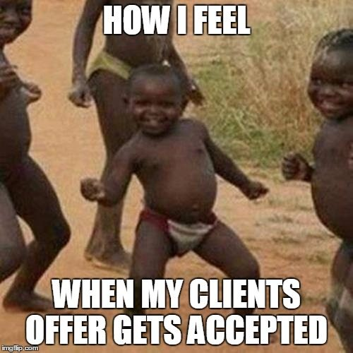 Real Estate Meme - How I feel when my clients offer gets accepted.