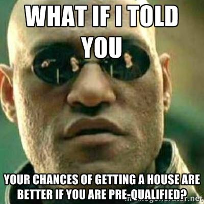 Real Estate Meme - It's better to be pre-qualified