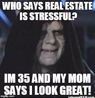 Real Estate Meme - Who says real estate is stressful